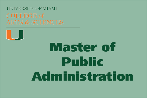 This is a graphic design. The Master of Public Administration with the University of Miami College of Arts and Sciences logo.